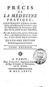 Précis de médecine pratique, contenant l'histoire des maladies, et la manière de les traiter: Volume1