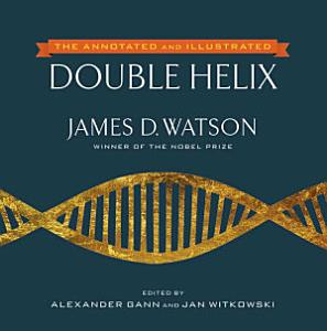 The Annotated and Illustrated Double Helix Book