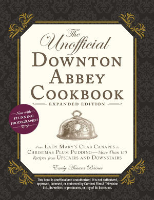 The Unofficial Downton Abbey Cookbook  Expanded Edition