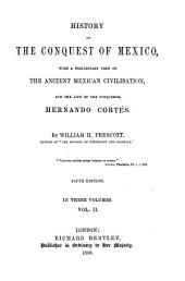 History of the conquest of Mexico, with a preliminary view of the ancient Mexican civilisation, and the life of the conqueror, Hernando Cortés