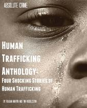 Human Trafficking Anthology: Four Shocking Stories of Human Trafficking