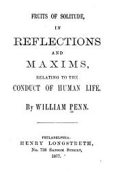 Fruits of Solitude: In Reflections and Maxims Relating to the Conduct of Human Life