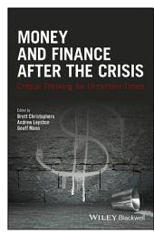 Money and Finance After the Crisis: Critical Thinking for Uncertain Times