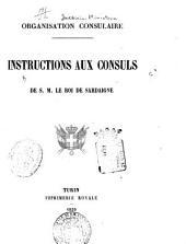 Organisation consulaire: instructions aux consuls de s.m. le roi de Sardaigne
