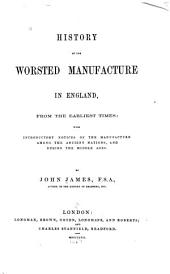 History of the worsted manufacture in England: from the earliest times; with introductory notices of the manufacture among the ancient nations, and during the middle ages