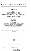 Mexican Land Grants in California  Hearings Before a Subcommittee     on S  Res  291     April  December  May  1930 PDF