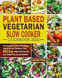Plant Based Vegetarian Slow Cooker Cookbook 2020