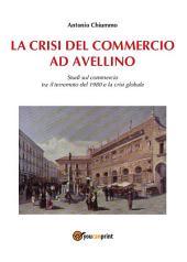 La crisi del commercio ad Avellino: Studi sul commercio tra il terremoto del 1980 e la crisi globale