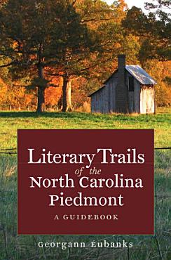 Literary Trails of the North Carolina Piedmont PDF