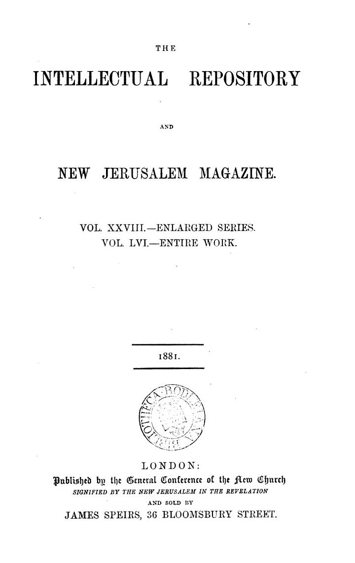 The Intellectual repository for the New Church. (July/Sept. 1817). [Continued as] The Intellectual repository and New Jerusalem magazine. Enlarged ser., vol.1-28