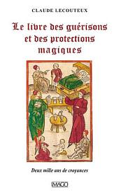 Le livre des guérisons et des protections magiques: Deux mille ans de croyances
