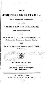 Das Corpus juris civilis in's Deutsche übersetzt von einem Vereine Rechtsgelehrter und hrsg: Band 6