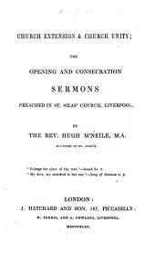 Church Extension and Church Unity: the opening and consecration sermons preached in St. Silas' Church, Liverpool