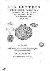 Les lettres d'Estienne Pasquier conseiller et aduocat general du roy en la chambre de Comptes de Paris
