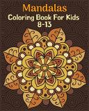 Mandalas Coloring Book For Kids 8-13