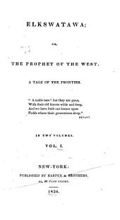 Elkswatawa: Or, The Prophet of the West. A Tale of the Frontier...