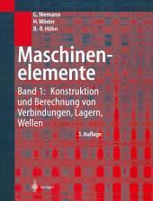 Maschinenelemente: Band 1: Konstruktion und Berechnung von Verbindungen, Lagern, Wellen, Ausgabe 3