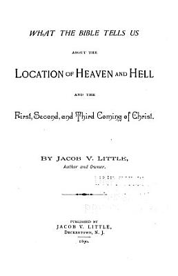 What the Bible Tells Us about the Location of Heaven and the First  Second and Third Coming of Christ PDF