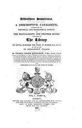 Bibliotheca Sussexiana: A descriptive catalogue, accompanied by historical and biographical notices, of the manuscripts and printed books contained in the library of ... the Duke of Sussex ... in Kensington palace