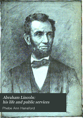 Abraham Lincoln: His Life and Public Services