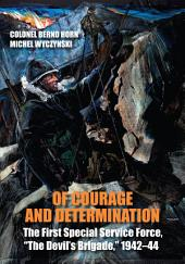 """Of Courage and Determination: The First Special Service Force, """"The Devil's Brigade,"""" 1942-44"""
