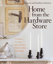 Home from the Hardware Store: Transform Everyday Materials into Fabulous Home Furnishings