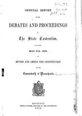 Official Report of the Debates and Proceedings in the State Convention: Assembled May 4th, 1853, to Revise and Amend the Constitution of the Commonwealth of Massachusetts, Volume 1