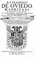 R  P  Francisci De Oviedo Madritani  E Societate Iesv     Tractatus Theologici  Scholastici    Morales  respondentes I   2   D  Thom  0 PDF