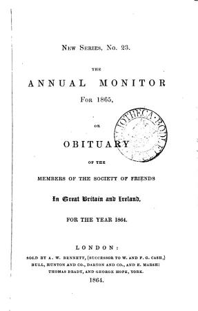 The Annual monitor and memorandum book  or  Obituary of the members of the Society of friends   1813 19  all of the 2nd ed  as vol  1 with a general title leaf and index 1813 32   22  33 37  39  43   1919 20 PDF