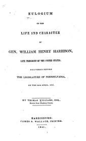 Eulogium on the life and character of Gen. William Henry Harrison, late president of the United States: delivered before the legislature of Pennsylvania, on the 24th April, 1841