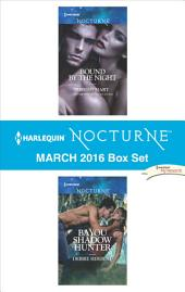 Harlequin Nocturne March 2016 Box Set: Bound by the Night\Bayou Shadow Hunter