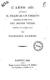 L'anno 1835 ovvero Il figlio di un cosacco. Dramma in tre atti del signor Victor. Ridotto in cinque atti da Francesco Gandini