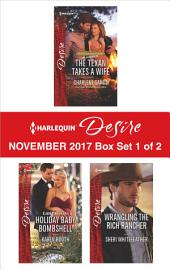 Harlequin Desire November 2017 - Box Set 1 of 2: The Texan Takes a Wife\Little Secrets: Holiday Baby Bombshell\Wrangling the Rich Rancher