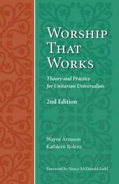 Worship that Works: Theory and Practice for Unitarian Universalists, Second Edition