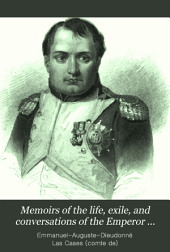 Memoirs of the Life, Exile, and Conversations of the Emperor Napoleon: Volume 1