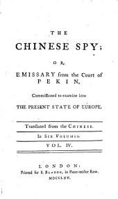 The Chinese Spy: Or, Emissary from the Court of Pekin, Commissioned to Examine Into the Present State of Europe. Translated from the Chinese. In Six Volumes, Volume 4