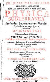Physica subterranea profundam subterraneorum genesin ... ostendens: specimen Beccherianum, fundamentorum, documentorum, experimentorum