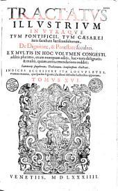 Tractatus vniuersi iuris, duce, & auspice Gregorio XIII pontifice maximo, in vnum congesti : additis quamplurimus antea numquam editis, ... XVIII materias, XXV voluminibus comprehendentes...