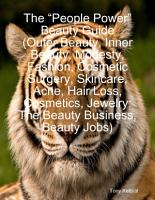 The    People Power    Beauty Guide  Outer Beauty  Inner Beauty  Modesty  Fashion  Cosmetic Surgery  Skincare  Acne  Hair Loss  Cosmetics  Jewelry  The Beauty Business  Beauty Jobs  PDF