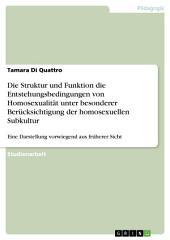 Die Struktur und Funktion die Entstehungsbedingungen von Homosexualität unter besonderer Berücksichtigung der homosexuellen Subkultur: Eine Darstellung vorwiegend aus früherer Sicht