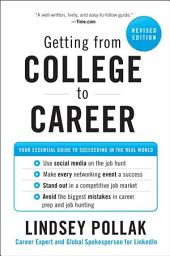 Getting from College to Career Revised Edition: Your Essential Guide to Succeeding in the Real World