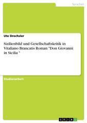 "Sizilienbild und Gesellschaftskritik in Vitaliano Brancatis Roman ""Don Giovanni in Sicilia """