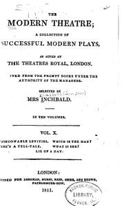 Fashionable levities  by Leonard Macnally  Time s a tell tale  by Henry Siddons  Which is the man  By Mrs  Cowley  What is she  PDF