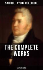 THE COMPLETE WORKS OF SAMUEL TAYLOR COLERIDGE (Illustrated Edition)
