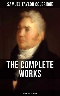 THE COMPLETE WORKS OF SAMUEL TAYLOR COLERIDGE  Illustrated Edition  PDF