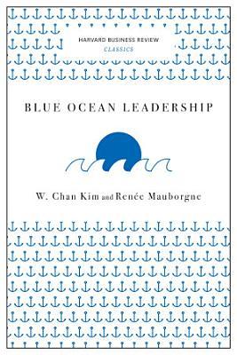 Blue Ocean Leadership  Harvard Business Review Classics  PDF
