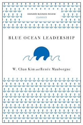 Blue Ocean Leadership  Harvard Business Review Classics