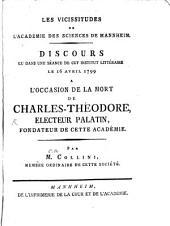 Les vicissitudes de l'académie des sciences de Mannheim: discours lu dans une séance de cet institut littéraire le 16 Avril 1799 a l'occasion de la mort de Charles-Théodore, electeur palatin, fondateur de cette académie