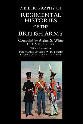A Bibliography of Regimental Histories of the British Army PDF