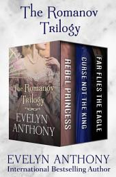 The Romanov Trilogy: Rebel Princess, Curse Not the King, and Far Flies the Eagle